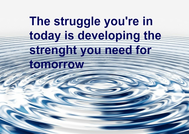 the-struggle-youre-in-today-is-developing-the-strenght-you-need-for-tomorrow