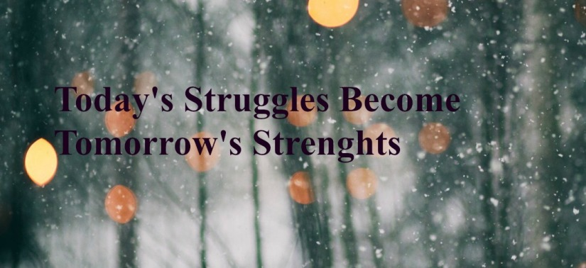 todays-struggles-become-tomorrows-strenghts