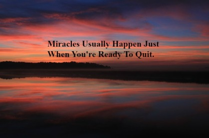 miracles-usually-happen-just-when-youre-ready-to-quit
