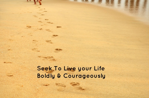 seek-to-live-your-life-boldly-courageously