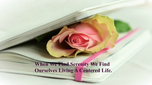 when-we-find-serenity-we-find-ourselves-living-a-centered-life