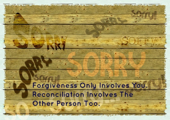 Forgiveness Only Involves You. Reconciliation Involves The Other Person Too.
