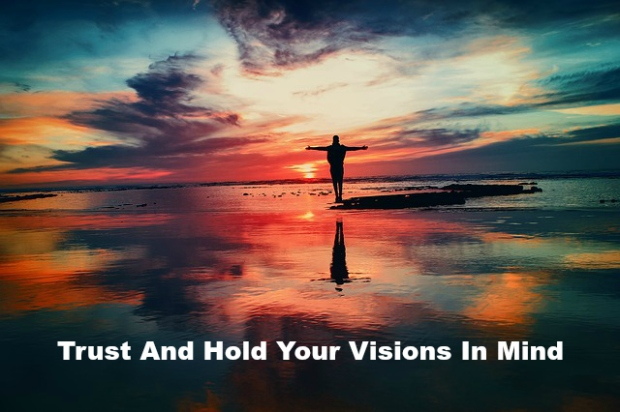 Trust And Hold Your Visions In Mind