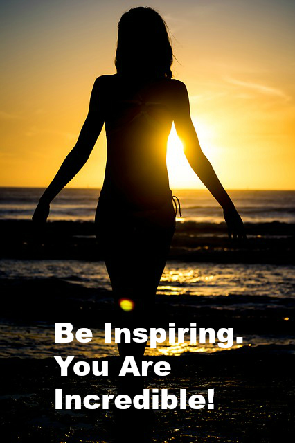 Be Inspiring. You Are Incredible!