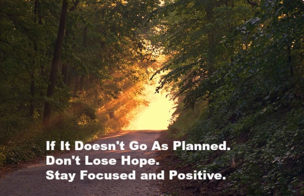 If It Doesn't Go As Planned Don't Lose Hope. Stay Focused and Positive.