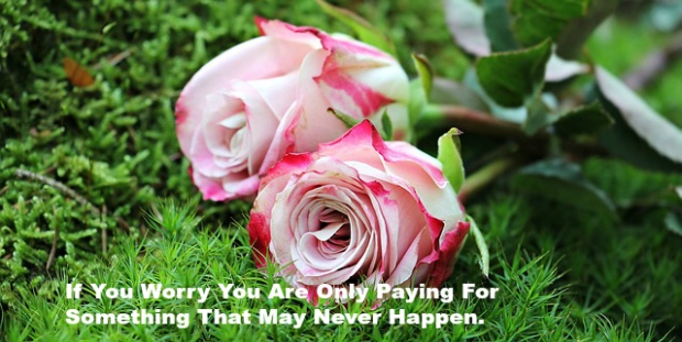 If You Worry You Are Only Paying For Something That May Never Happen.