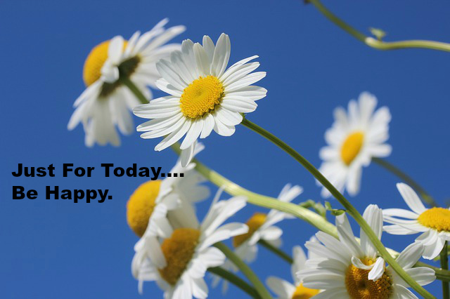 Just For Today.... Be Happy.