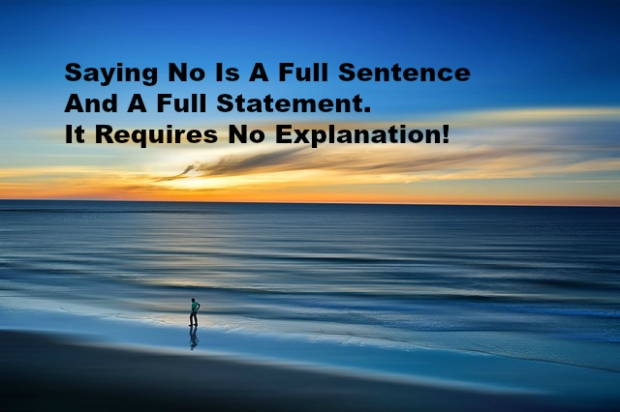 Saying No Is A Full Sentence And A Full Statement. It Requires No Explanation!