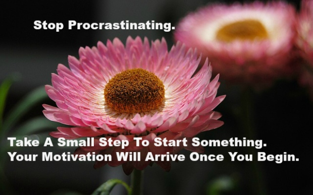 Stop Procrastinating. Take A Small Step To Starting Something. Your Motivation Will Arrive Once You Begin..jpg