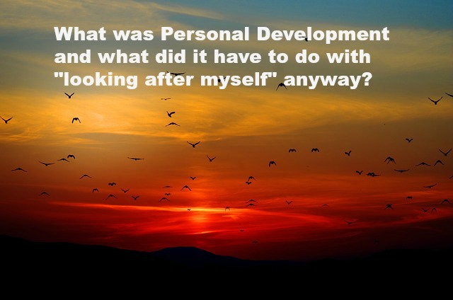 What was Personal Development and what did it have to do with looking after myself anyway