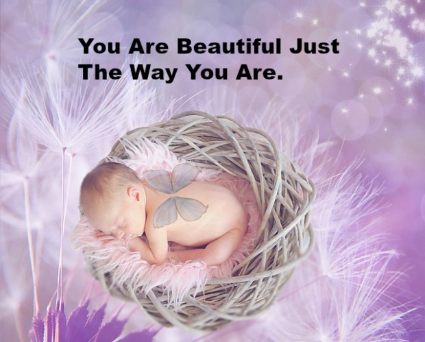 You Are Beautiful Just The Way You Are.