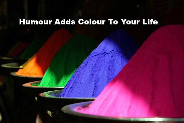 Humour Adds Colour To Your Life