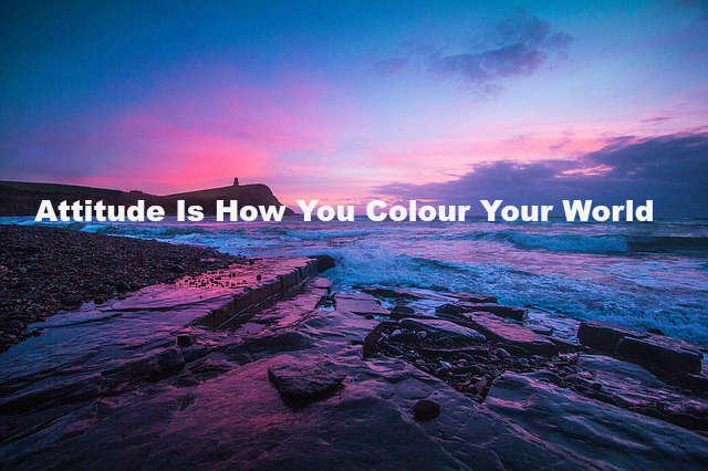 Attitude Is How You Colour Your World