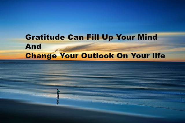 Gratitude Can Fill Up Your Mind And Change Your Outlook On Your life
