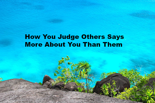 How You Judge Others Says More About You Than Them