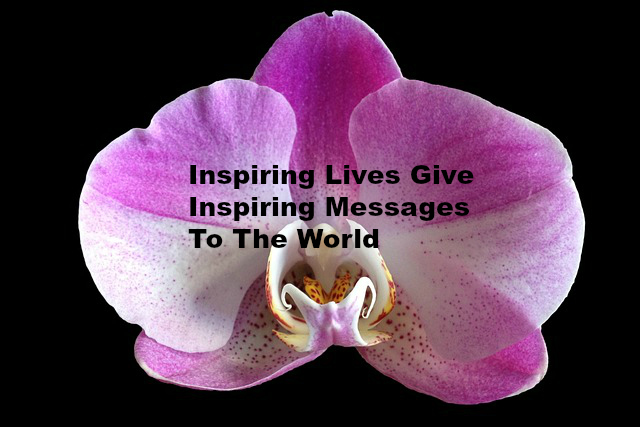 Inspiring Lives Give Inspiring Messages To The World