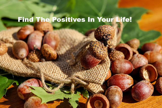 Find The Positives In Your Life!
