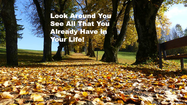 Look Around You See All That You Already Have In Your Life
